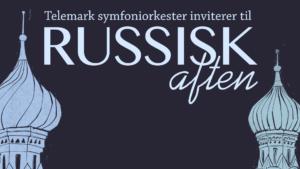 Telemark Symfoniorkester. Russisk aften. Ibsenhuset 24.1.21 kl. 19.00.